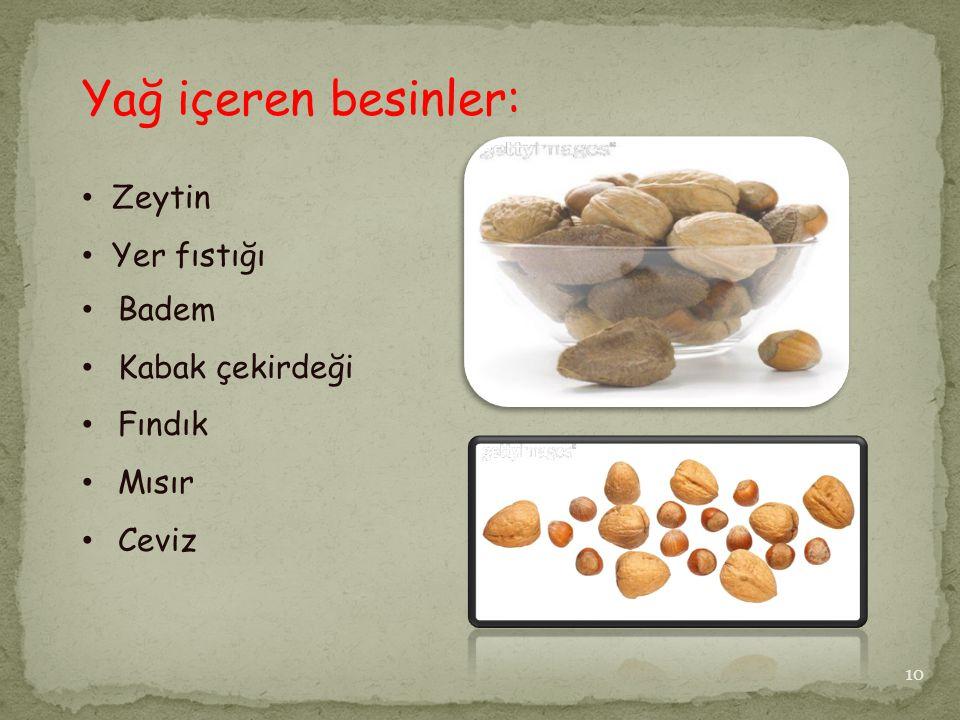 Yağ içeren besinler: Zeytin Yer fıstığı Badem Kabak çekirdeği Fındık