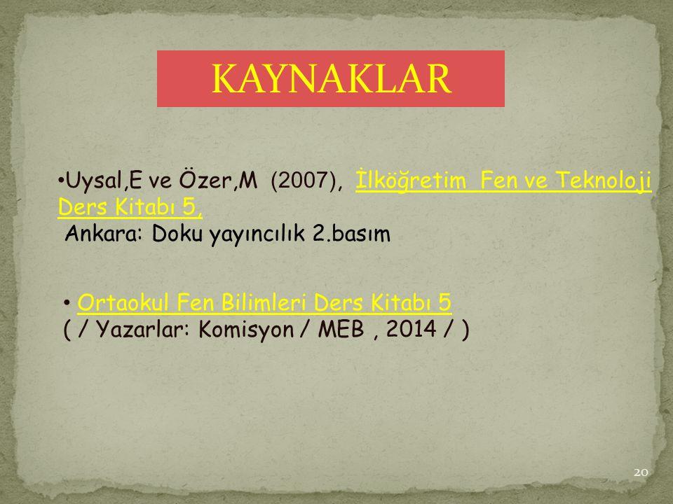 KAYNAKLAR Uysal,E ve Özer,M (2007), İlköğretim Fen ve Teknoloji Ders Kitabı 5, Ankara: Doku yayıncılık 2.basım.