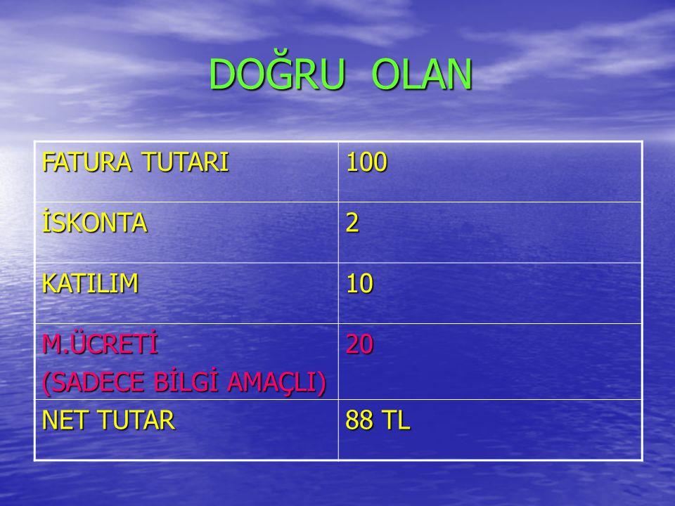DOĞRU OLAN FATURA TUTARI 100 İSKONTA 2 KATILIM 10 M.ÜCRETİ