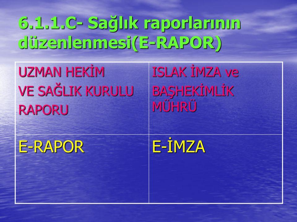 6.1.1.C- Sağlık raporlarının düzenlenmesi(E-RAPOR)