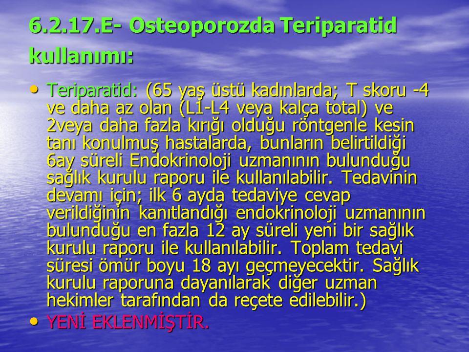 6.2.17.E- Osteoporozda Teriparatid kullanımı: