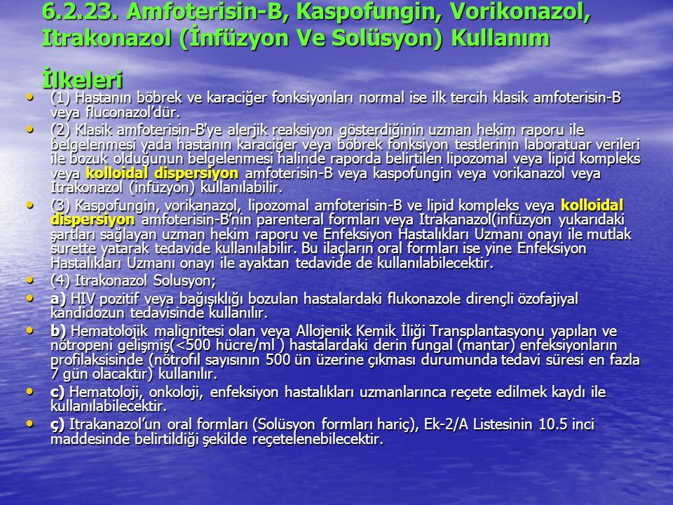 6.2.23. Amfoterisin-B, Kaspofungin, Vorikonazol, Itrakonazol (İnfüzyon Ve Solüsyon) Kullanım İlkeleri