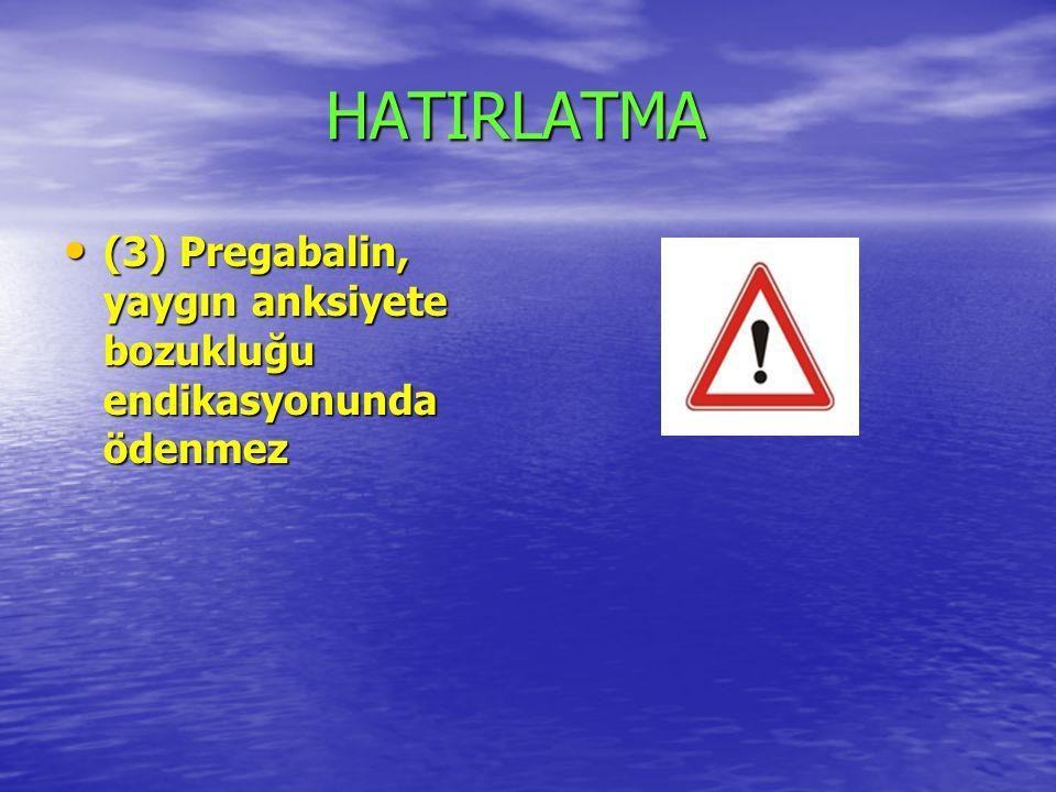 HATIRLATMA (3) Pregabalin, yaygın anksiyete bozukluğu endikasyonunda ödenmez