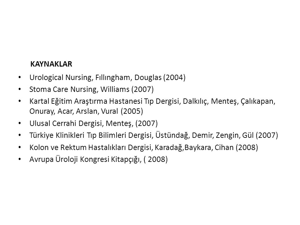 KAYNAKLAR Urological Nursing, Fıllıngham, Douglas (2004)