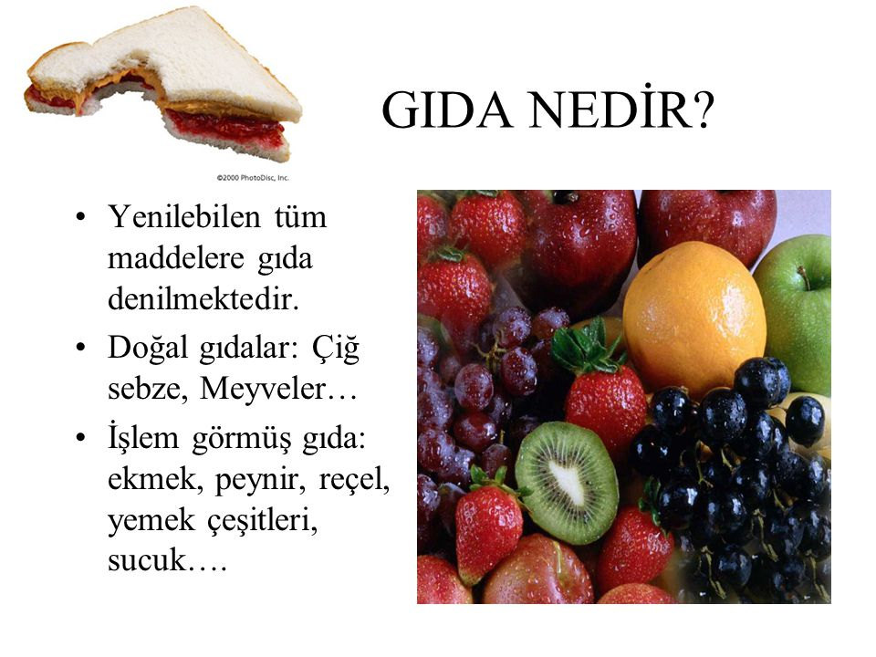 GIDA NEDİR Yenilebilen tüm maddelere gıda denilmektedir.