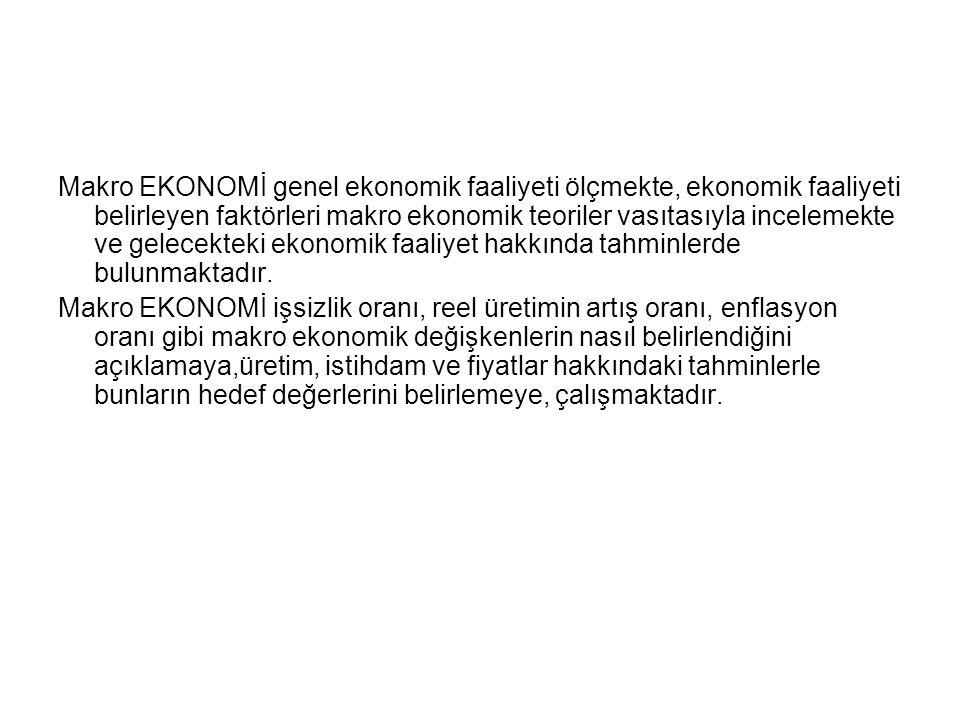 Makro EKONOMİ genel ekonomik faaliyeti ölçmekte, ekonomik faaliyeti belirleyen faktörleri makro ekonomik teoriler vasıtasıyla incelemekte ve gelecekteki ekonomik faaliyet hakkında tahminlerde bulunmaktadır.