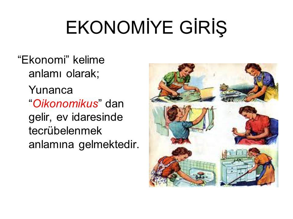 EKONOMİYE GİRİŞ Ekonomi kelime anlamı olarak;
