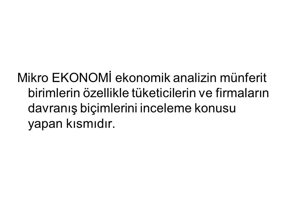 Mikro EKONOMİ ekonomik analizin münferit birimlerin özellikle tüketicilerin ve firmaların davranış biçimlerini inceleme konusu yapan kısmıdır.
