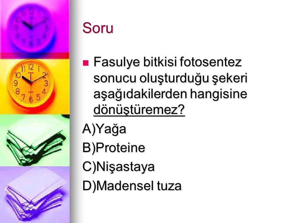 Soru Fasulye bitkisi fotosentez sonucu oluşturduğu şekeri aşağıdakilerden hangisine dönüştüremez A)Yağa.