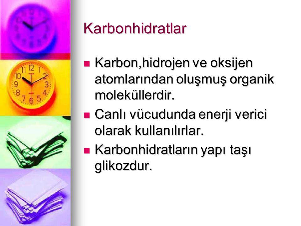 Karbonhidratlar Karbon,hidrojen ve oksijen atomlarından oluşmuş organik moleküllerdir. Canlı vücudunda enerji verici olarak kullanılırlar.