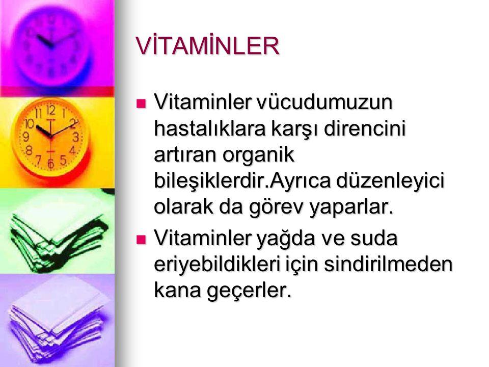 VİTAMİNLER Vitaminler vücudumuzun hastalıklara karşı direncini artıran organik bileşiklerdir.Ayrıca düzenleyici olarak da görev yaparlar.