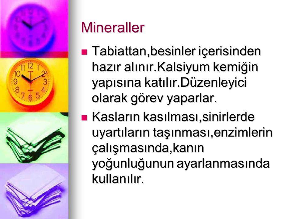 Mineraller Tabiattan,besinler içerisinden hazır alınır.Kalsiyum kemiğin yapısına katılır.Düzenleyici olarak görev yaparlar.