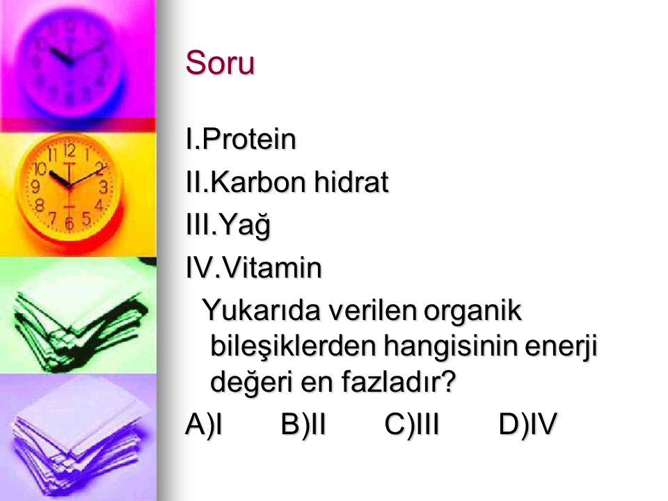 Soru I.Protein II.Karbon hidrat III.Yağ IV.Vitamin