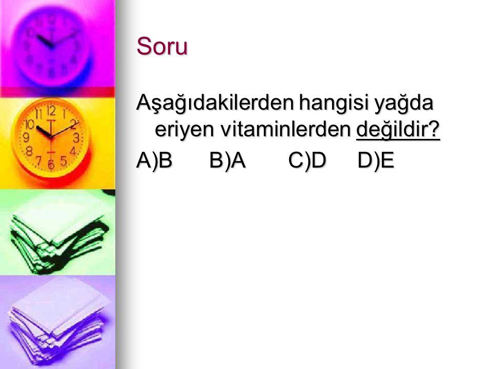 Soru Aşağıdakilerden hangisi yağda eriyen vitaminlerden değildir