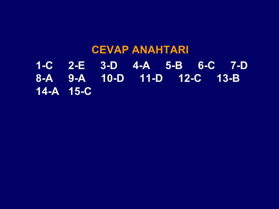 CEVAP ANAHTARI 1-C 2-E 3-D 4-A 5-B 6-C 7-D 8-A 9-A 10-D 11-D 12-C 13-B 14-A 15-C.