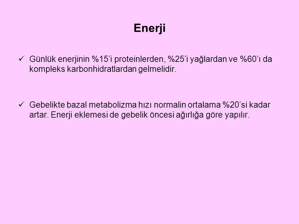 Enerji Günlük enerjinin %15'i proteinlerden, %25'i yağlardan ve %60'ı da kompleks karbonhidratlardan gelmelidir.