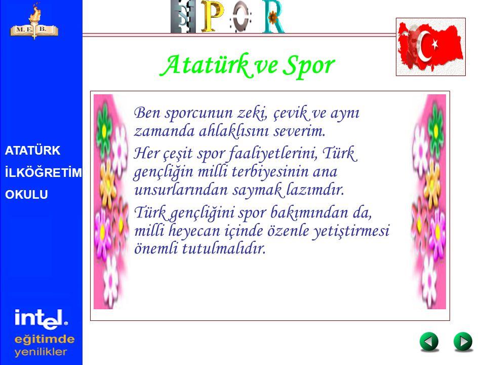 Atatürk ve Spor Ben sporcunun zeki, çevik ve aynı zamanda ahlaklısını severim.