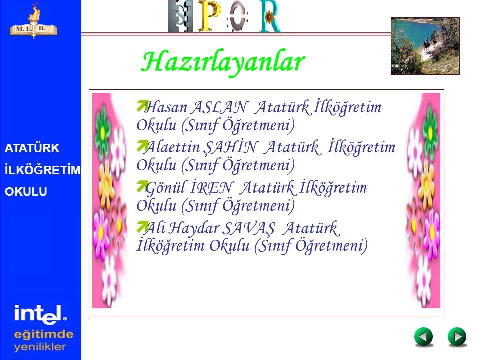 Hazırlayanlar Hasan ASLAN Atatürk İlköğretim Okulu (Sınıf Öğretmeni)