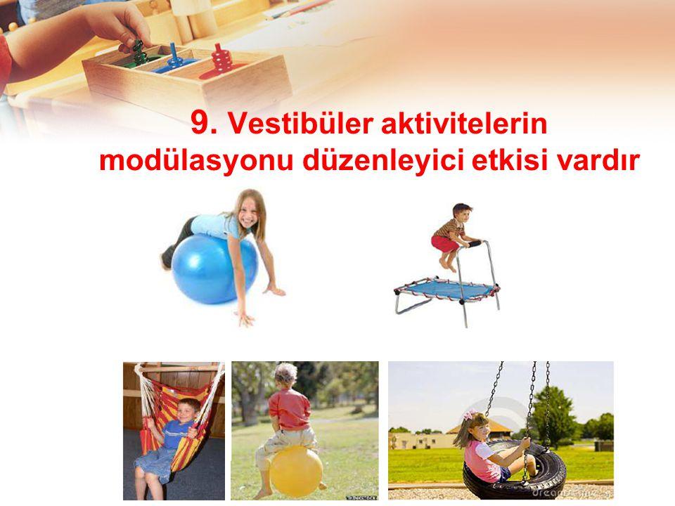 9. Vestibüler aktivitelerin modülasyonu düzenleyici etkisi vardır