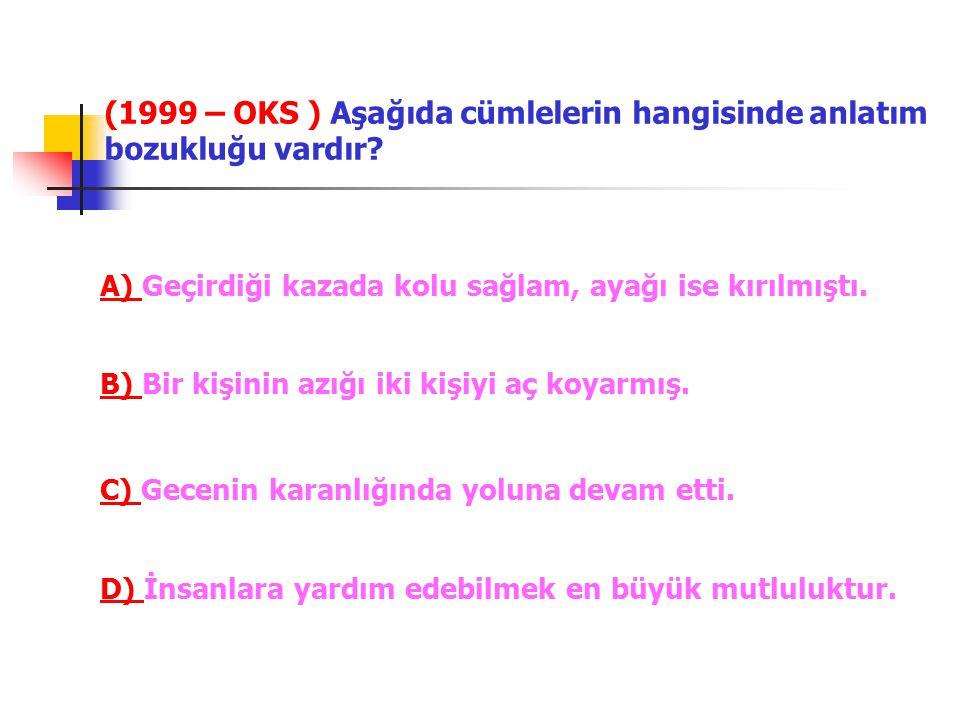 (1999 – OKS ) Aşağıda cümlelerin hangisinde anlatım bozukluğu vardır
