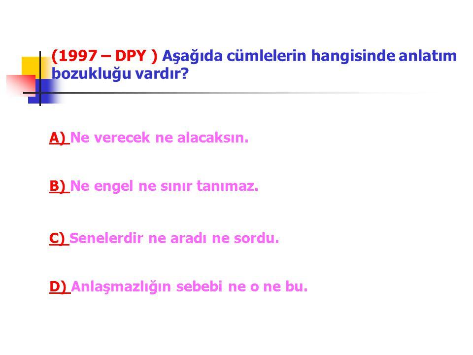 (1997 – DPY ) Aşağıda cümlelerin hangisinde anlatım bozukluğu vardır