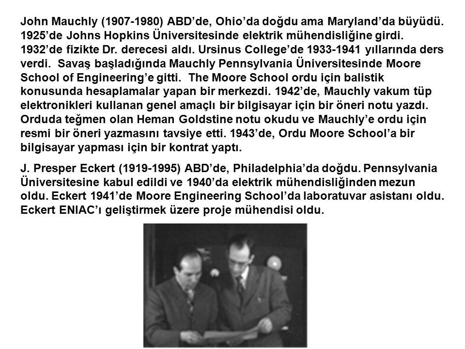 John Mauchly (1907-1980) ABD'de, Ohio'da doğdu ama Maryland'da büyüdü