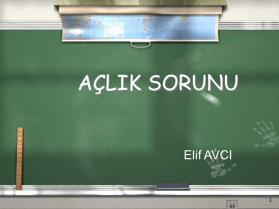 AÇLIK SORUNU Elif AVCI