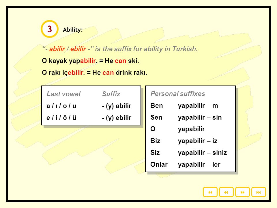 3 - abilir / ebilir - is the suffix for ability in Turkish.