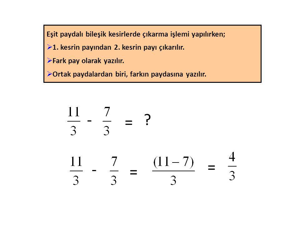 - = = - = Eşit paydalı bileşik kesirlerde çıkarma işlemi yapılırken;
