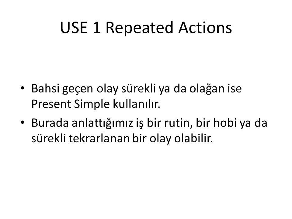 USE 1 Repeated Actions Bahsi geçen olay sürekli ya da olağan ise Present Simple kullanılır.