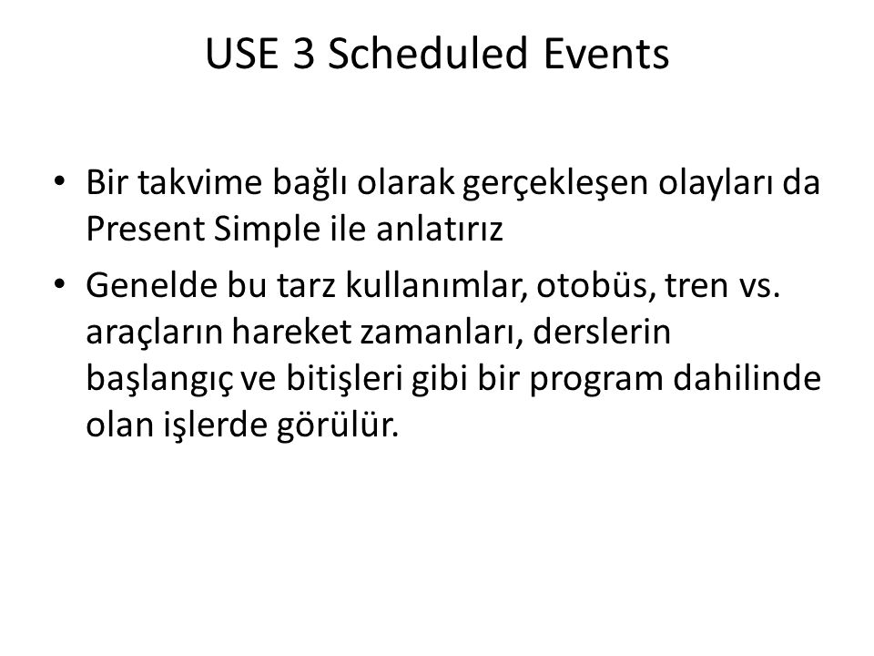 USE 3 Scheduled Events Bir takvime bağlı olarak gerçekleşen olayları da Present Simple ile anlatırız.
