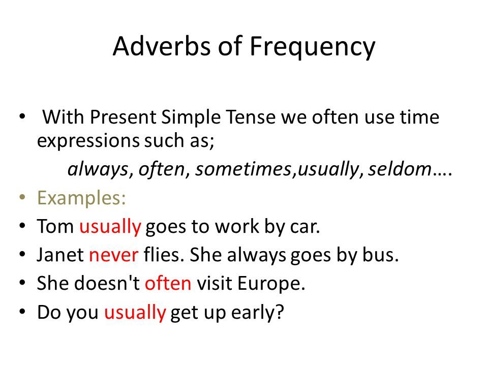 Adverbs of Frequency With Present Simple Tense we often use time expressions such as; always, often, sometimes,usually, seldom….