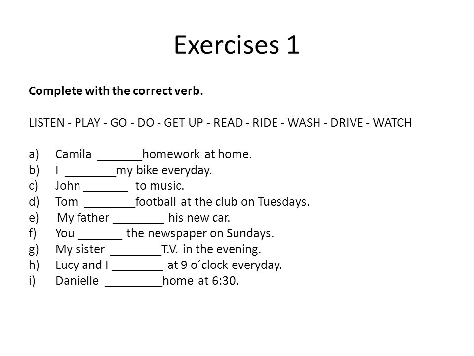 Exercises 1 Complete with the correct verb.