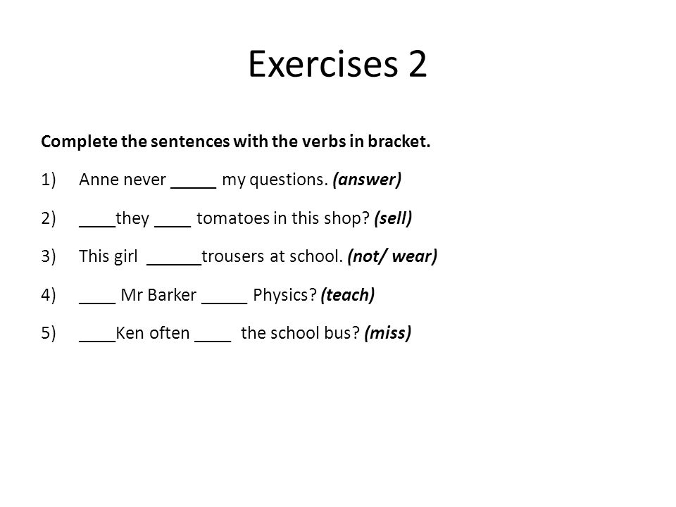 Exercises 2 Complete the sentences with the verbs in bracket.