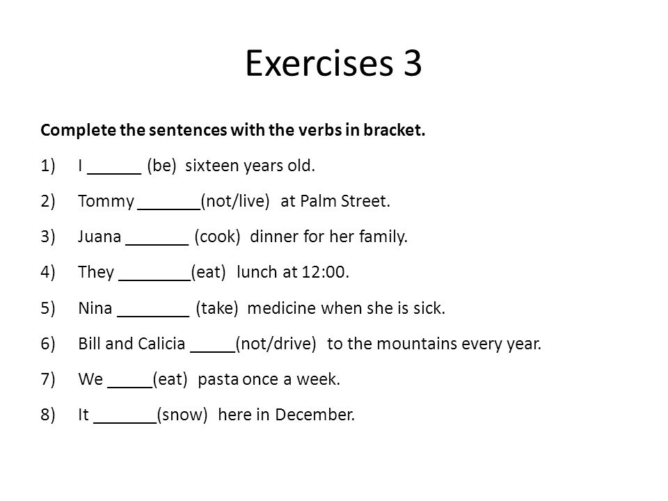 Exercises 3 Complete the sentences with the verbs in bracket.