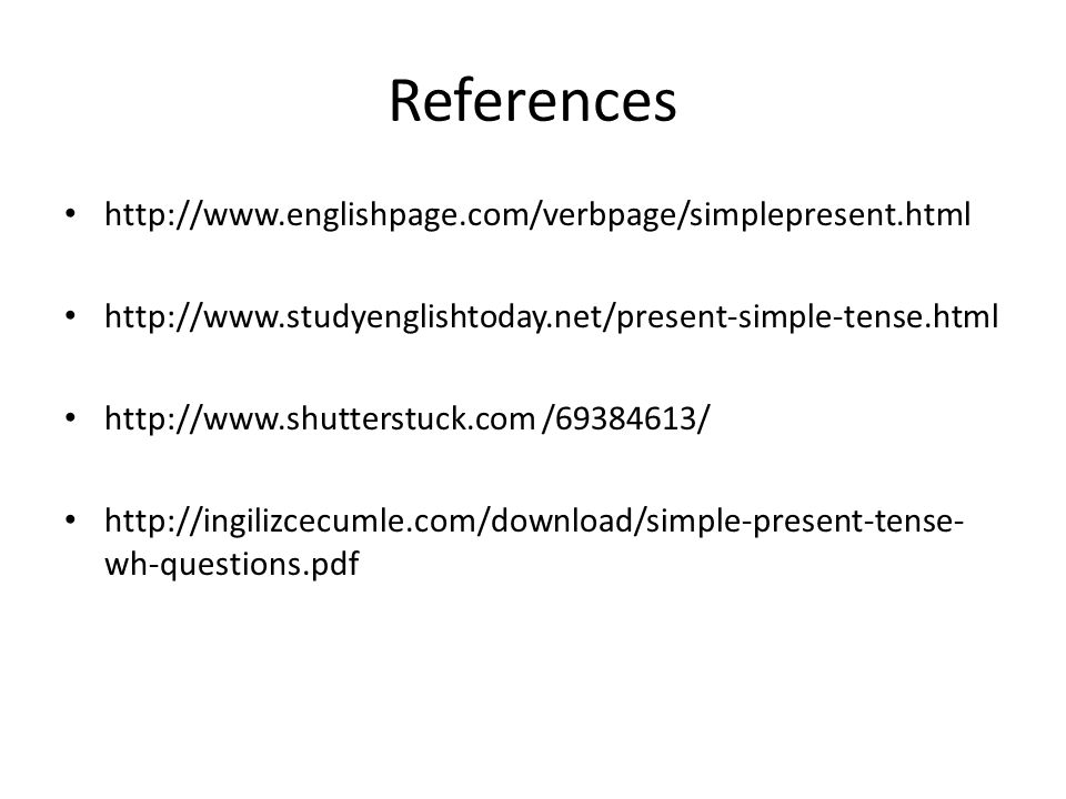 References http://www.englishpage.com/verbpage/simplepresent.html