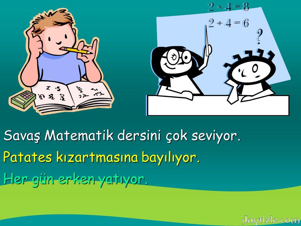 Savaş Matematik dersini çok seviyor.