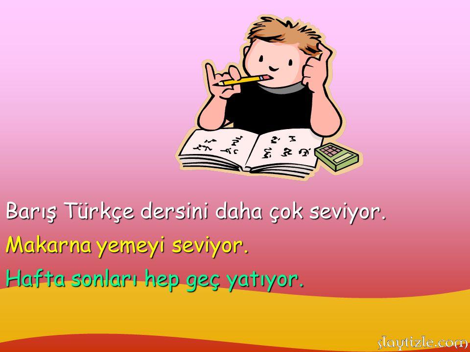 Barış Türkçe dersini daha çok seviyor.