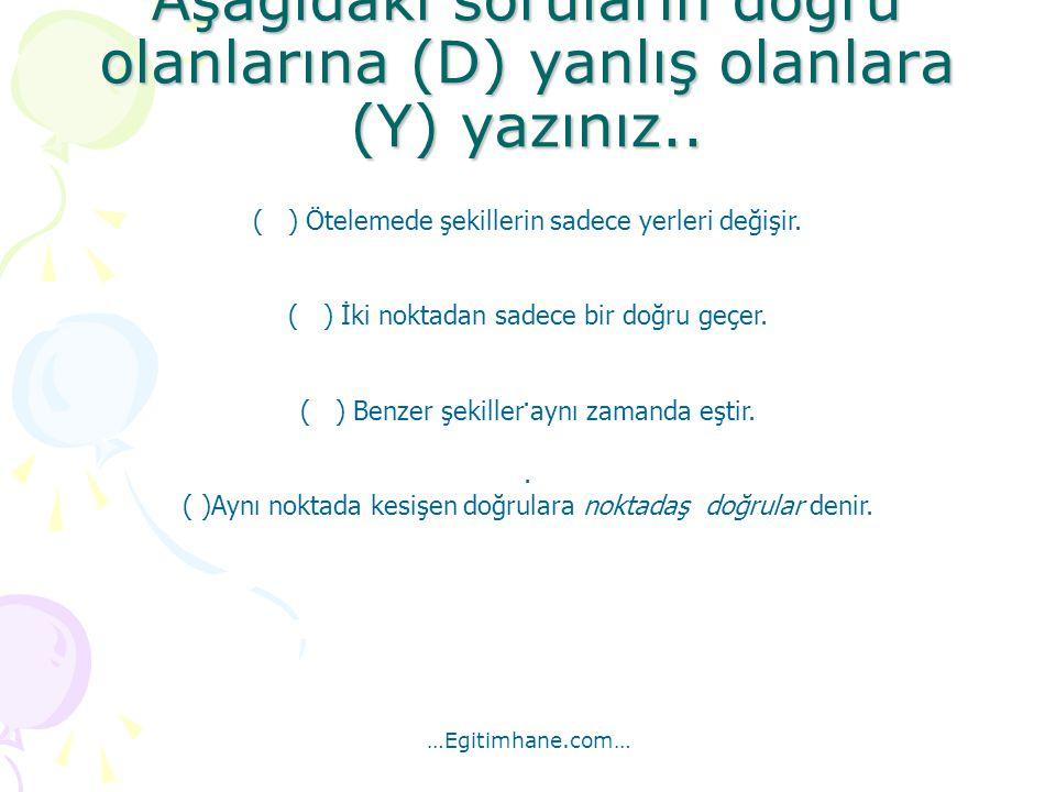 Aşağıdaki soruların doğru olanlarına (D) yanlış olanlara (Y) yazınız..