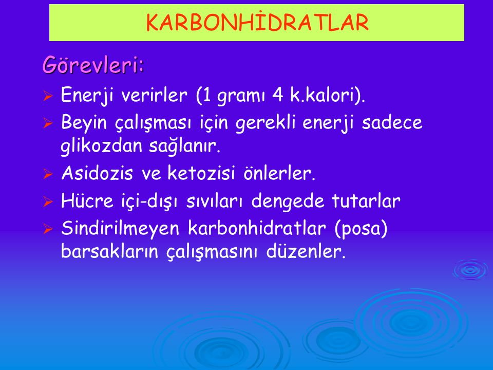 KARBONHİDRATLAR Görevleri: Enerji verirler (1 gramı 4 k.kalori).