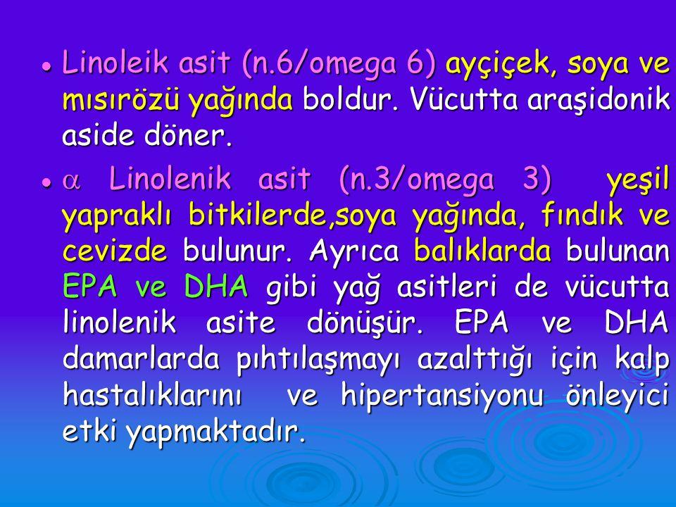 Linoleik asit (n. 6/omega 6) ayçiçek, soya ve mısırözü yağında boldur