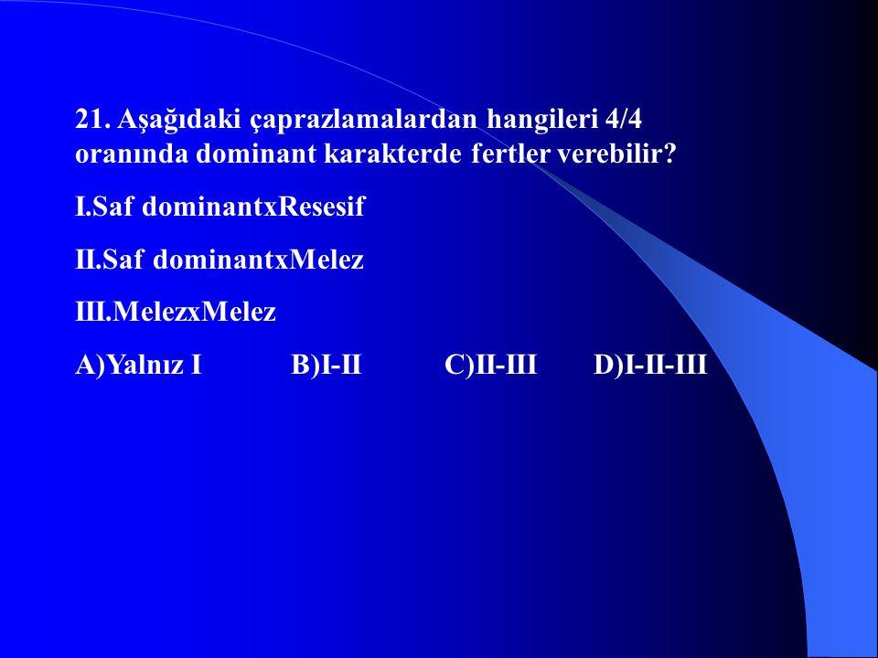 21. Aşağıdaki çaprazlamalardan hangileri 4/4 oranında dominant karakterde fertler verebilir