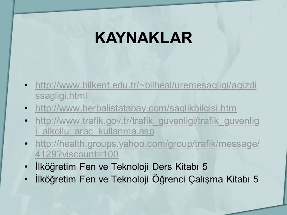 KAYNAKLAR http://www.bilkent.edu.tr/~bilheal/uremesagligi/agizdissagligi.html. http://www.herbalistatabay.com/saglikbilgisi.htm.