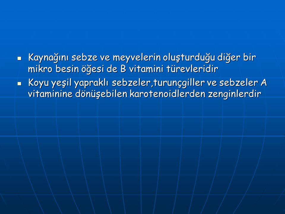 Kaynağını sebze ve meyvelerin oluşturduğu diğer bir mikro besin öğesi de B vitamini türevleridir