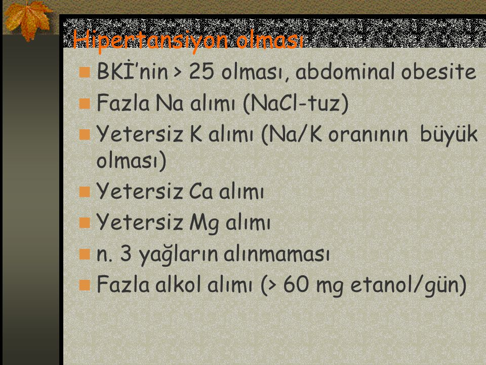 Hipertansiyon olması BKİ'nin > 25 olması, abdominal obesite