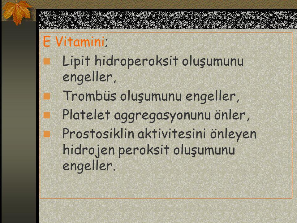 E Vitamini; Lipit hidroperoksit oluşumunu engeller, Trombüs oluşumunu engeller, Platelet aggregasyonunu önler,