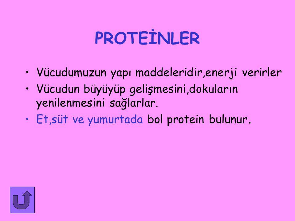PROTEİNLER Vücudumuzun yapı maddeleridir,enerji verirler