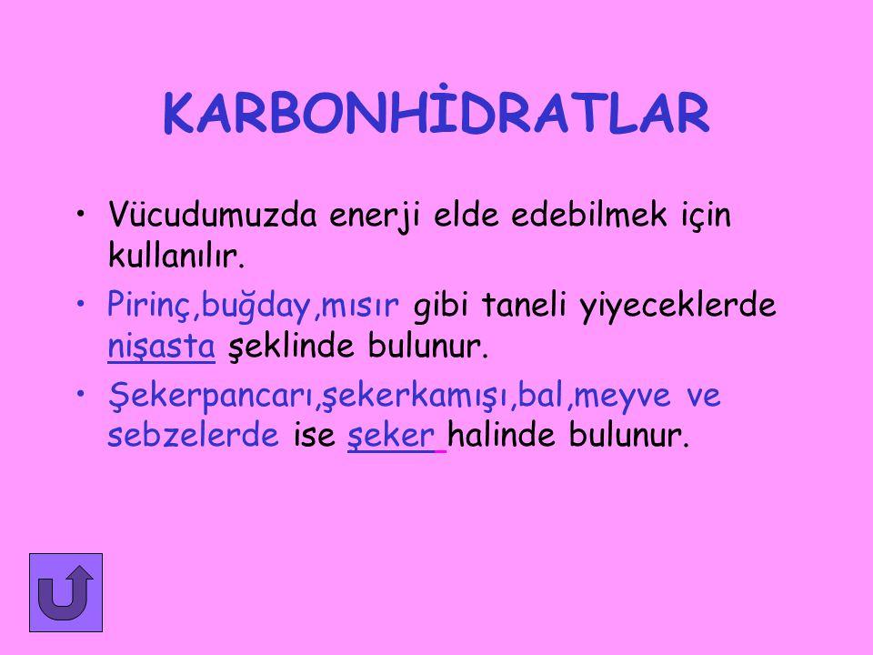 KARBONHİDRATLAR Vücudumuzda enerji elde edebilmek için kullanılır.