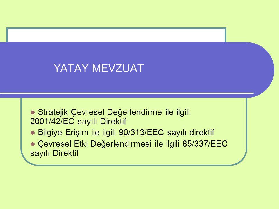 YATAY MEVZUAT Stratejik Çevresel Değerlendirme ile ilgili 2001/42/EC sayılı Direktif. Bilgiye Erişim ile ilgili 90/313/EEC sayılı direktif.