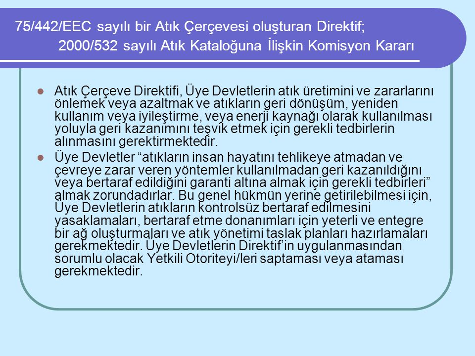 75/442/EEC sayılı bir Atık Çerçevesi oluşturan Direktif; 2000/532 sayılı Atık Kataloğuna İlişkin Komisyon Kararı